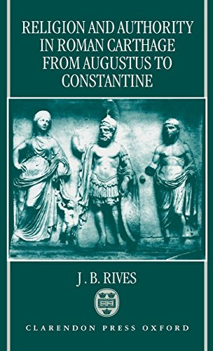 Religion and Authority in Roman Carthage: From Augustus to Constantine
