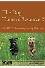 The Dog Trainer's Resource 2: The APDT Chronicle of the Dog Collection Paperback