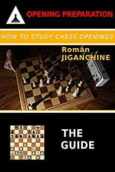 How To Study Chess Openings: The Guide by [Jiganchine, Roman]