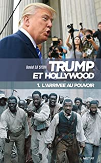 Trump et Hollywood 01 : L'arrivée au pouvoir, Da Silva, David