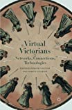 img - for Virtual Victorians: Networks, Connections, Technologies book / textbook / text book