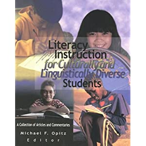 Literacy Instruction for Culturally and Linguistically Diverse Students: A Collection of Articles and Commentaries Michael F. Opitz