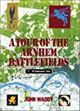 A Tour of the Arnhem Battlefields
