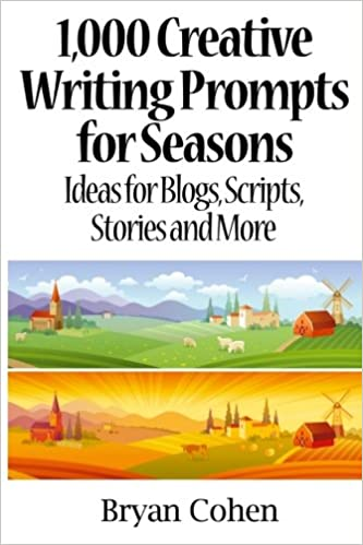 1000 creative writing prompts 1000 creative writing prompts for holidays festive ideas for blogs scripts stories and more story prompts for journaling blogging and beating writers block book 4.