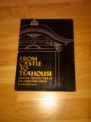From Castle to Teahouse; Japanese Architecture of the Momoyama Period