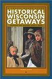 Historical Wisconsin Getaways, Sharyn Alden, 0915024934