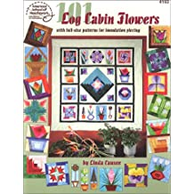 101 Log Cabin Flowers With Full-Size Pattern for Foundation Piecing