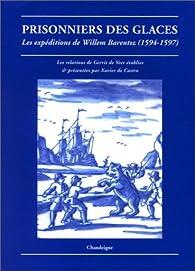 Prisonniers des glaces : Les expéditions de Willem Barentsz, 1594-1597 par Gerrit de Veer