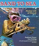 img - for Sand to Sea: Marine Life of Hawaii (Kolowalu Books (Hardcover)) book / textbook / text book