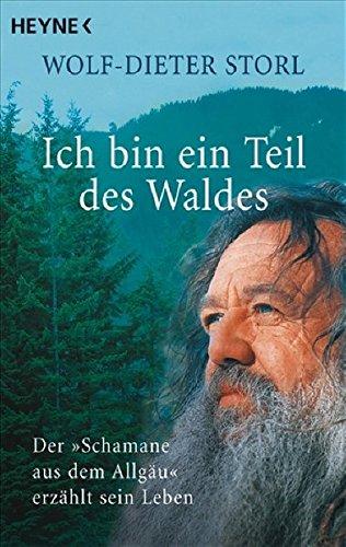 Ich bin ein Teil des Waldes: Der Schamane aus dem Allgäu erzählt sein Leben Taschenbuch – 1. September 2008 Wolf-Dieter Storl Heyne Verlag 3453700988 Esoterik
