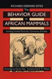 The Behavior Guide to African Mammals: Including Hoofed Mammals, Carnivores, Primates