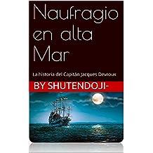 Naufragio en alta Mar: La historia del Capitán Jacques Devroux (Spanish Edition)