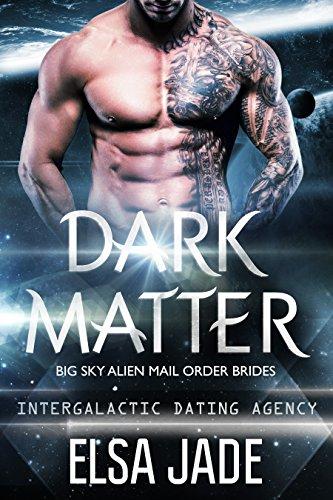 Dark Matter: Big Sky Alien Mail Order Brides #3 (Intergalactic Dating Agency): Intergalactic Dating Agency