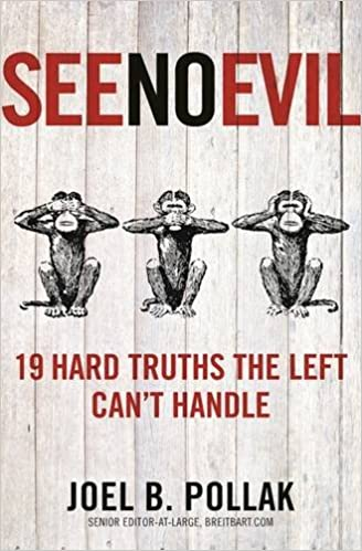 Pollak – See No Evil: 19 Hard Truths the Left Can't Handle