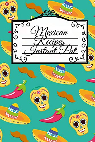 Halloween Main Dishes Ideas (Mexican Recipes Instant Pot: Dia De Los Muertos Blank Recipe Cookbook - Day Of The Dead Mexican Instant Pot Dishes, Crock Pot Meal Ideas & Delicious ... 120 Pages, Sugarskull)