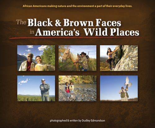 The Black & Brown Faces in America's Wild Places: African Americans Making Nature and the Environment a Part of Their Everyday Lives (Watchable Wildlife (Adventure Publications))