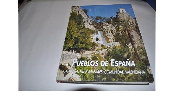 Pueblos de España: Catalunya, Baleares y Comunidad Valenciana: Vol ...