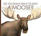 img - for Do You Really Want to Meet a Moose? by Cari Meister (2016-02-02) book / textbook / text book