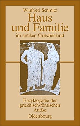 Haus und Familie im antiken Griechenland (Enzyklopädie der griechisch-römischen Antike, Band 1)