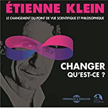 Changer, qu'est-ce ? Le changement du point de vue scientifique et philosophique Discours Auteur(s) : Étienne Klein Narrateur(s) : Étienne Klein