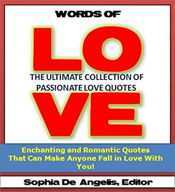 Words Of Love The Ultimate Collection Of Passionate Love Quotes Custom Enchanting Romantic Quotes