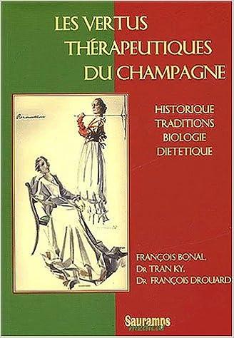 Téléchargement Les vertus thérapeutiques du champagne. Historique, traditions, biologie, diététique pdf, epub ebook