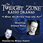 I Shot an Arrow into the Air: The Twilight Zone Radio Dramas | Rod Serling,Madeline Champion
