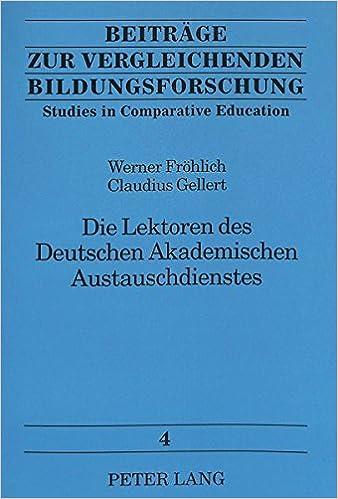 Die Lektoren Des Deutschen Akademischen Austauschdienstes: Erfahrungen Im Ausland Und Nach Der Rueckkehr (Beitraege Zur Vergleichenden Bildungsforschung / Studies In)