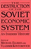 The Destruction of the Soviet Economic System, , 0765602636
