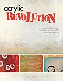 img - for Acrylic Revolution: New Tricks and Techniques for Working with the World's Most Versatile Medium book / textbook / text book