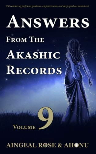 Answers From The Akashic Records - Vol 9: Practical Spirituality for a Changing World (Volume 9) (Crystal Light Therapy)