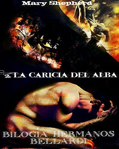 La caricia del alba (Bilogía Hermanos Bellardi nº 2) (Spanish Edition)