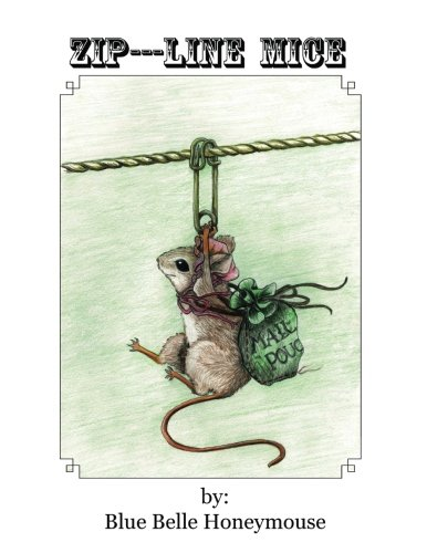 Zip----Line Mice: The life and times of Rose Petal the mouse and all her workshop friends. (Volume 1)