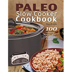 Paleo Slow Cooker Cookbook: 100 Amazing Paleo Diet Slow Cooker Recipes