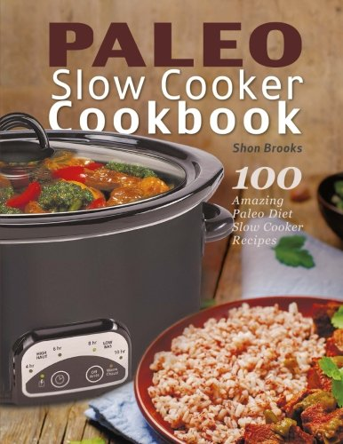 Paleo Slow Cooker Cookbook  100 Amazing Paleo Diet Slow Cooker Recipes