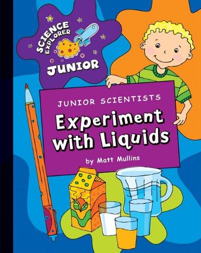 Junior Scientists: Experiment With Liquids (Science Explorer Junior) pdf epub