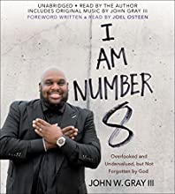 I Am Number 8: Overlooked and Undervalued, but Not Forgotten by God Audiobook by John Gray, Joel Osteen - foreword Narrated by John Gray