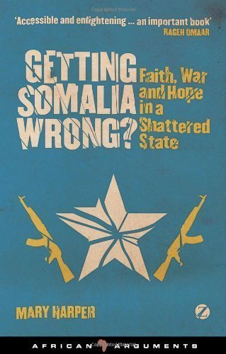 Getting Somalia Wrong?: Faith and War in a Shattered State (African Arguments) of Mary Harper 1st (first) Edition on 09 February 2012