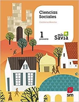 Ciencias Sociales 1 Primaria Más Savia Castilla La Mancha Spanish Edition 9788491076865 Cid Ana Hernández Palacios Esther Menéndez Camarena Pilar Matías Teresa De Garín Muñoz Mercedes Delgado Acevedo Jesús López Gallardo
