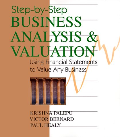 Step-By-Step Business Analysis and Valuation: Using Financial Statements to Value Any Business