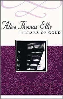 Pillars of Gold (Common Reader's Alice Thomas Ellis) by Ellis, Alice Thomas (February 1, 2003)