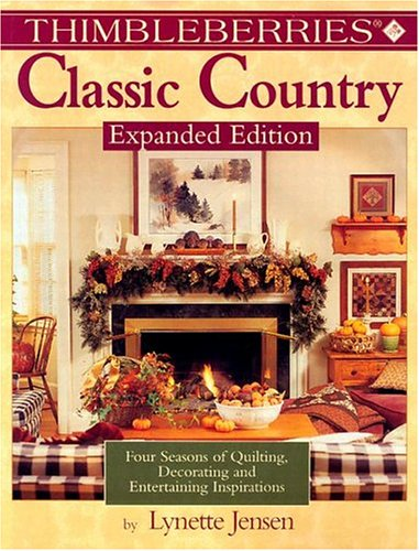 Thimbleberries Classic Country: Four Seasons of Quilting, Decorating, and Entertaining Inspirations