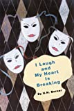 I Laugh and My Heart Is Breaking, U. H. Berner, 0595294448