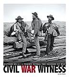 Civil War Witness: Mathew Brady's Photos Reveal the Horrors of War (Captured History)