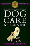 img - for The American Kennel Club Dog Care and Training book / textbook / text book