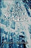 A Silent Scream, Patricia A. Yarbrough, 142419251X