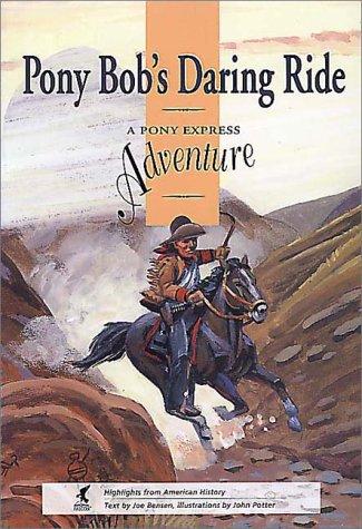 (Pony Bob's Daring Ride: A Pony Express Adventure (HIGHLIGHTS FROM AMERICAN HISTORY))
