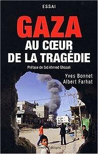 Gaza : Au coeur de la tragédie par Yves Bonnet