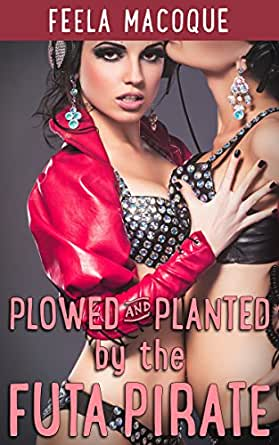 Plowed and Planted by the Futa Pirate - Kindle edition by Feela