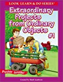 Extraordinary Projects from Ordinary Objects, Mark Icanberry, 1893327043